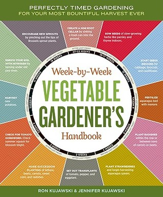 The Week-by-Week Vegetable Gardening Handbook by Ron Kujawski