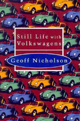 Still Life With Volkswagens by Geoff Nicholson