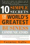 10 Simple Secrets of the World's Greatest Business Communicators