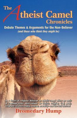 The Atheist Camel Chronicles by Dromedary Hump