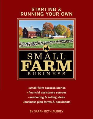 Starting & Running Your Own Small Farm Business by Sarah Aubrey