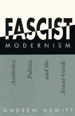 Fascist Modernism by Andrew Hewitt