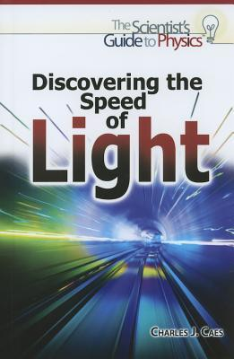 Discovering the Speed of Light by Charles J. Caes