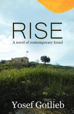 Rise, A Novel of Contemporary Israel by Yosef Gotlieb