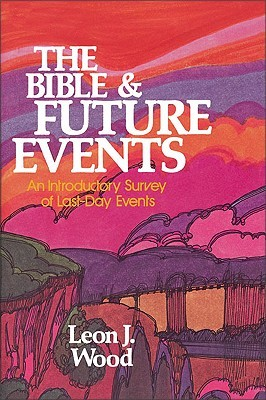 The Bible and Future Events by Leon J. Wood
