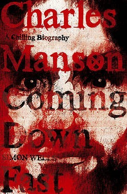Charles Manson: Coming Down Fast A Chilling Biography