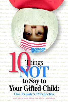 10 Things Not to Say to Your Gifted Child by Nancy N. Heilbronner