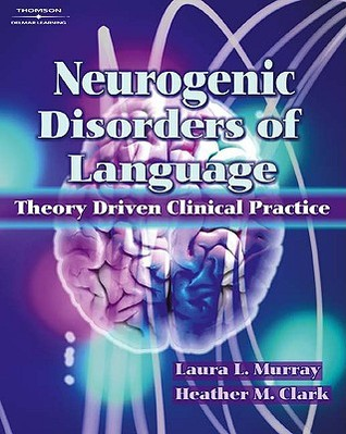 Neurogenic Disorders of Language: Theory Driven Clinical Practice