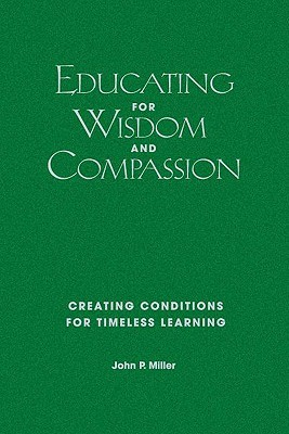Educating for Wisdom and Compassion by John P. Miller
