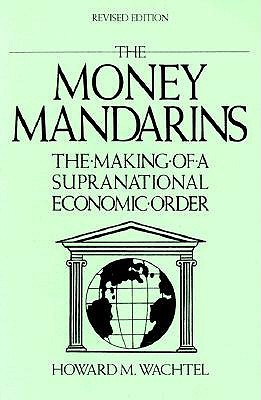 The Money Mandarins by Howard M. Wachtel