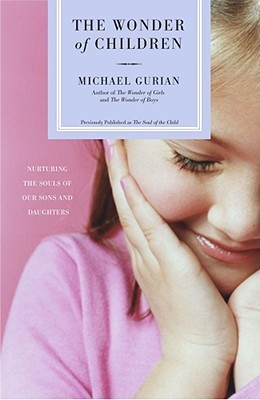 The Wonder of Children: Nurturing the Souls of Our Sons and Daughters