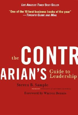 The Contrarian's Guide to Leadership by Steven B. Sample