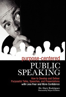 Purpose-Centered Public Speaking by Gary Rodriguez