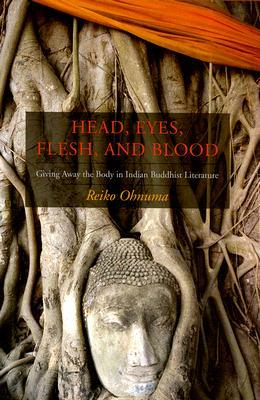 Head, Eyes, Flesh, and Blood: Giving Away the Body in Indian Buddhist Literature