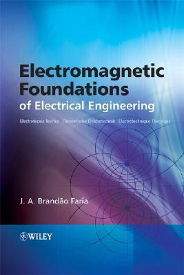 Electromagnetic Foundations of Electrical Engineering by J.A. Brandão Faria