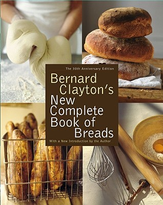 Bernard Clayton's New Complete Book of Breads by Bernard Clayton Jr.