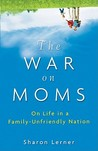 The War on Moms: On Life in a Family-Unfriendly Nation