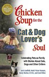A Chicken Soup for the Cat & Dog Lover's Soul: Celebrating Pets as Family with Stories about Cats, Dogs and Other Critters