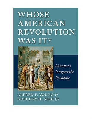Whose American Revolution Was It? by Alfred Fabian Young