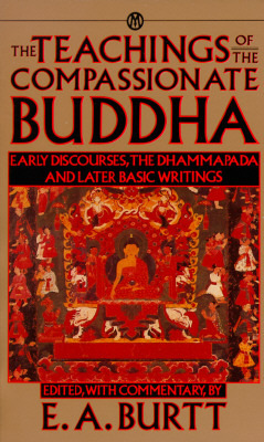The Teachings of the Compassionate Buddha by Edwin Arthur Burtt
