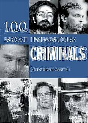 100 Infamous Criminals by Jo Durden Smith