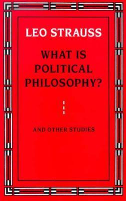 What is Political Philosophy? And Other Studies by Leo Strauss