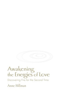 Awakening the Energies of Love: Discovering Fire for the Second Time