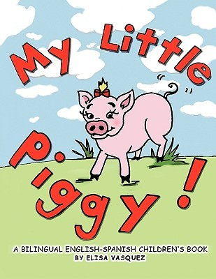 My Little Piggy: A Bilingual English-Spanish Children's Book