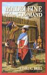 Madeleine Takes Command by Ethel C. Brill