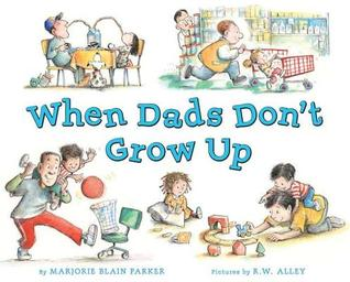 When Dads Don't Grow Up by Marjorie  Parker