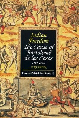 Indian Freedom: The Cause of Bartolomé de las Casas