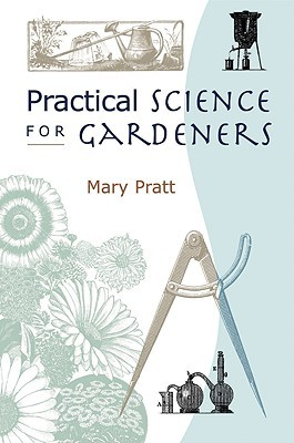 Practical Science For Gardeners by Mary Pratt