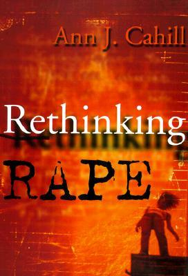 Rethinking Rape by Ann J. Cahill