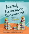 Read, Remember, Recommend (A Reading Journal for Book Lovers)