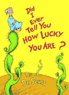 Did I Ever Tell You How Lucky You Are? by Dr. Seuss