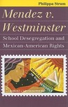 Mendez V. Westminster: School Desegregation and Mexican-American Rights (Landmark Law Cases & American Society)