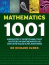 Mathematics 1001: Absolutely Everything That Matters About Mathematics in 1001 Bite-Sized Explanations