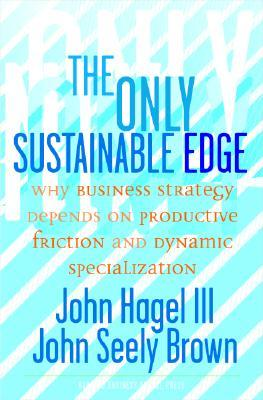 The Only Sustainable Edge by John Hagel III