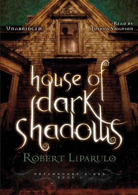 House of Dark Shadows (Dreamhouse Kings #1)