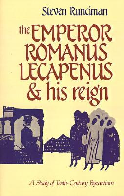 The Emperor Romanus Lecapenus and his Reign by Steven Runciman