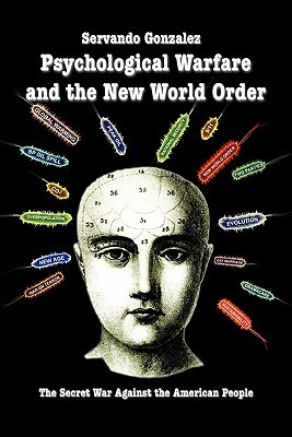 Psychological Warfare and the New World Order by Servando Gonzalez