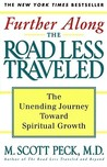 Further Along the Road Less Traveled: The Unending Journey Towards Spiritual Growth by M. Scott Peck