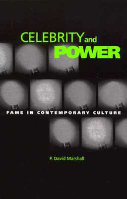 Celebrity And Power by P. David Marshall