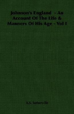 Johnson's England 1: An Account of the Life & Manners of His Age