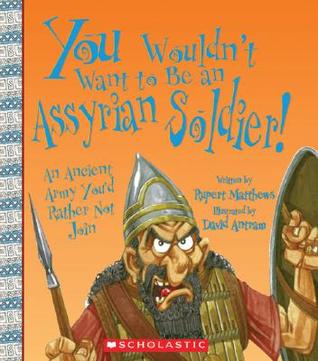 You Wouldn't Want to Be an Assyrian Soldier! by Rupert Matthews