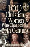 100 Christian Women Who Changed the 20th Century