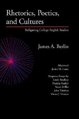 Rhetorics, Poetics, and Cultures by James A. Berlin