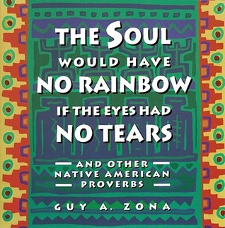 Soul Would Have No Rainbow if the Eyes Had No Tears and Other... by Guy Zona