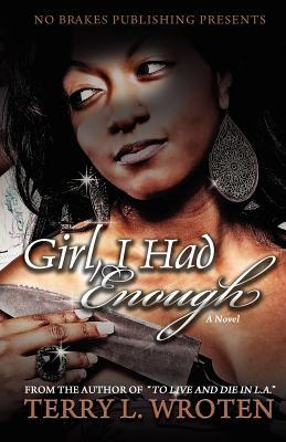 Girl, I Had Enough by Terry L. Wroten