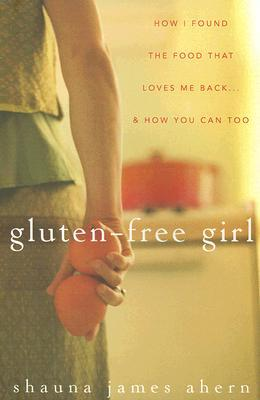 Gluten-Free Girl by Shauna James Ahern
